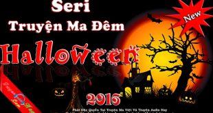 Ma Đêm Halloween - Seri Truyện ma có thật kinh dị chào đón Halloween 2016