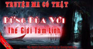 Đừng đùa với thế giới tâm linh - Truyện ma có thật ở Hà Nam