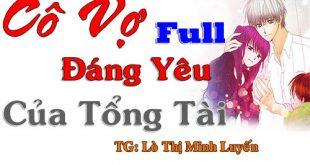 Cô Vợ Đáng Yêu Của Tổng Tài Full Tác giả Lò Thị Minh Luyến